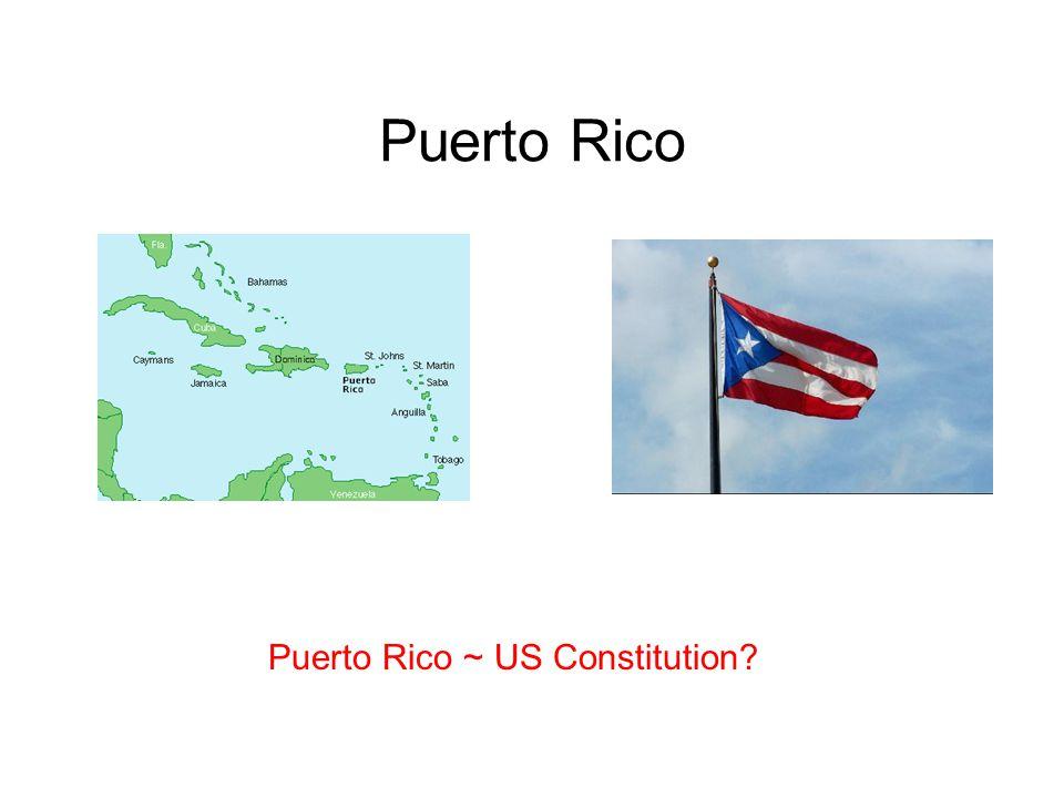 Puerto Rico Puerto Rico ~ US Constitution?