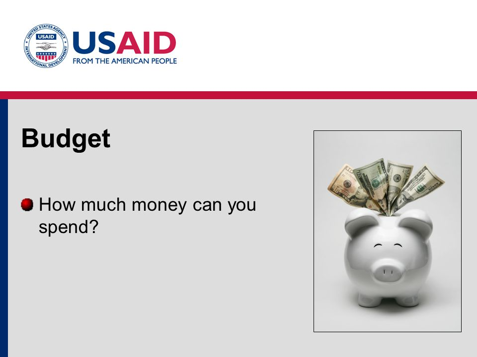 Budget How much money can you spend?