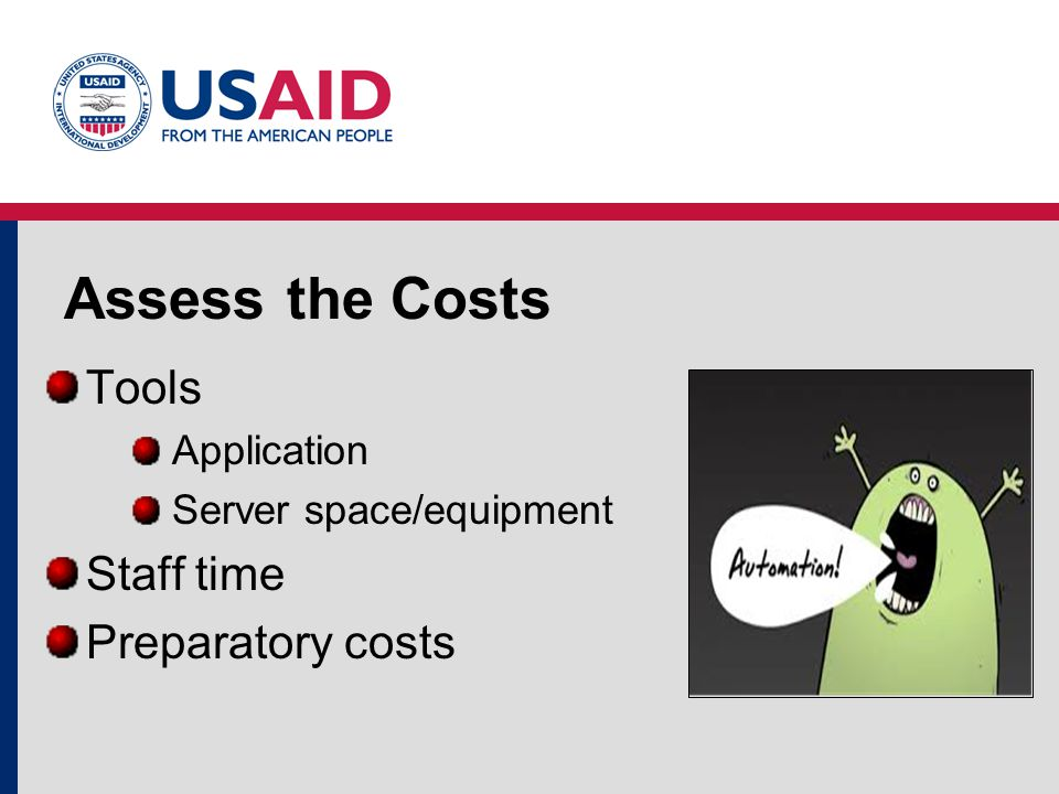 Assess the Costs Tools Application Server space/equipment Staff time Preparatory costs