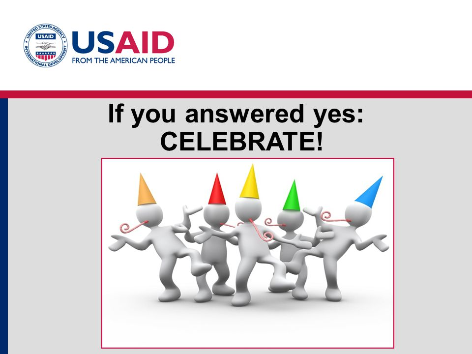 If you answered yes: CELEBRATE!