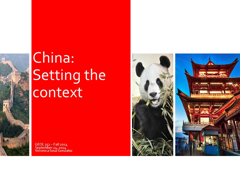 GEOL 352 – Fall 2014 September 24, 2014 Veronica Sosa-Gonzalez China: Setting the context