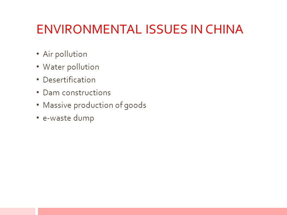ENVIRONMENTAL ISSUES IN CHINA Air pollution Water pollution Desertification Dam constructions Massive production of goods e-waste dump