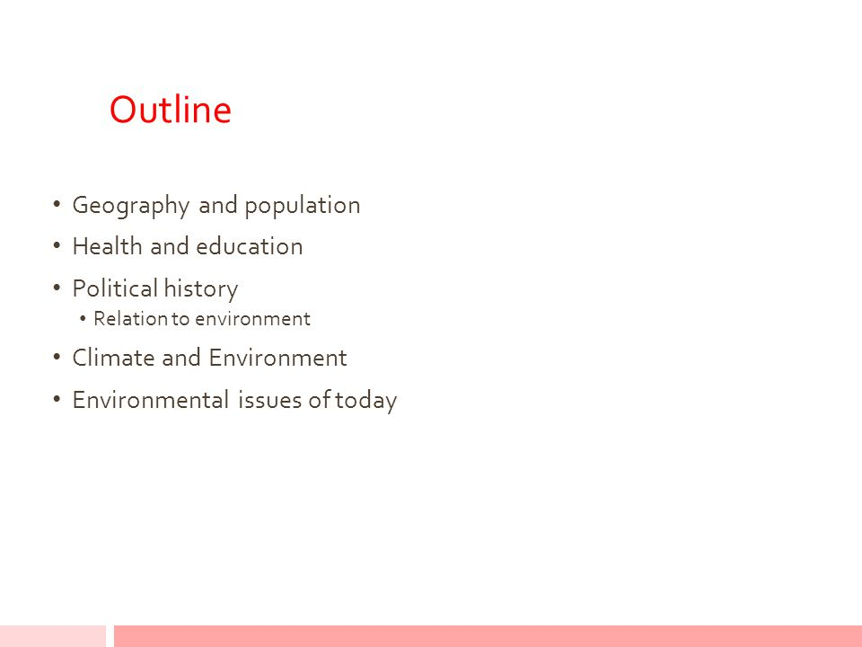 Outline Geography and population Health and education Political history Relation to environment Climate and Environment Environmental issues of today