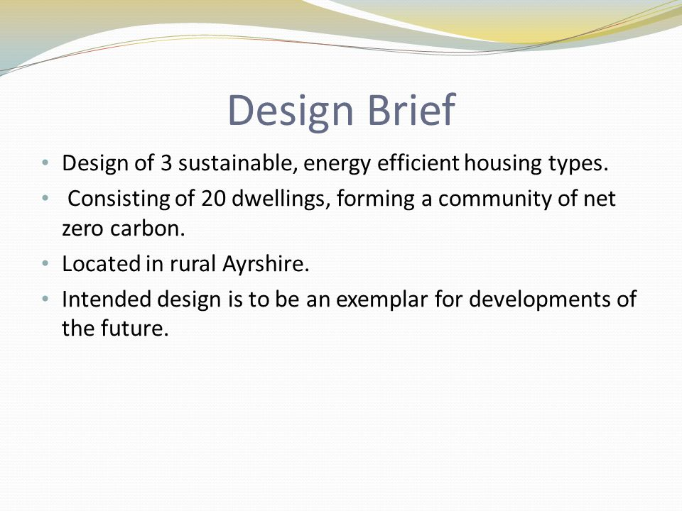 Design Brief Design of 3 sustainable, energy efficient housing types.