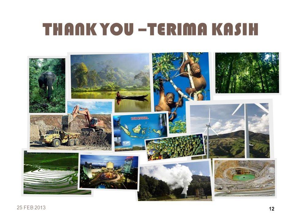 THANK YOU –TERIMA KASIH 25 FEB 2013 12