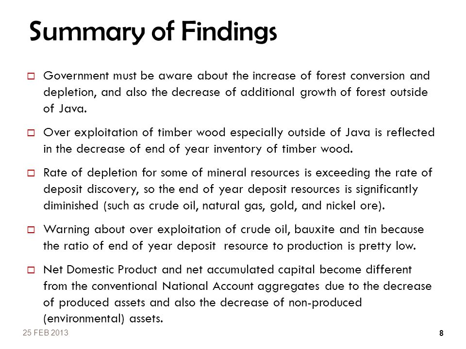 Summary of Findings  Government must be aware about the increase of forest conversion and depletion, and also the decrease of additional growth of fo