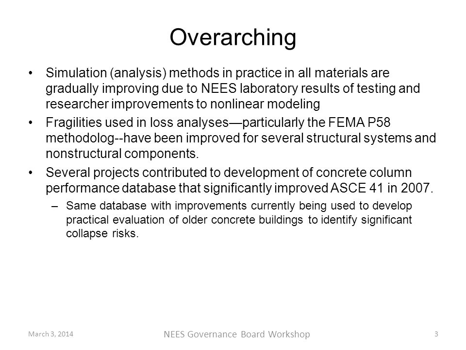 Overarching Simulation (analysis) methods in practice in all materials are gradually improving due to NEES laboratory results of testing and researcher improvements to nonlinear modeling Fragilities used in loss analyses—particularly the FEMA P58 methodolog--have been improved for several structural systems and nonstructural components.