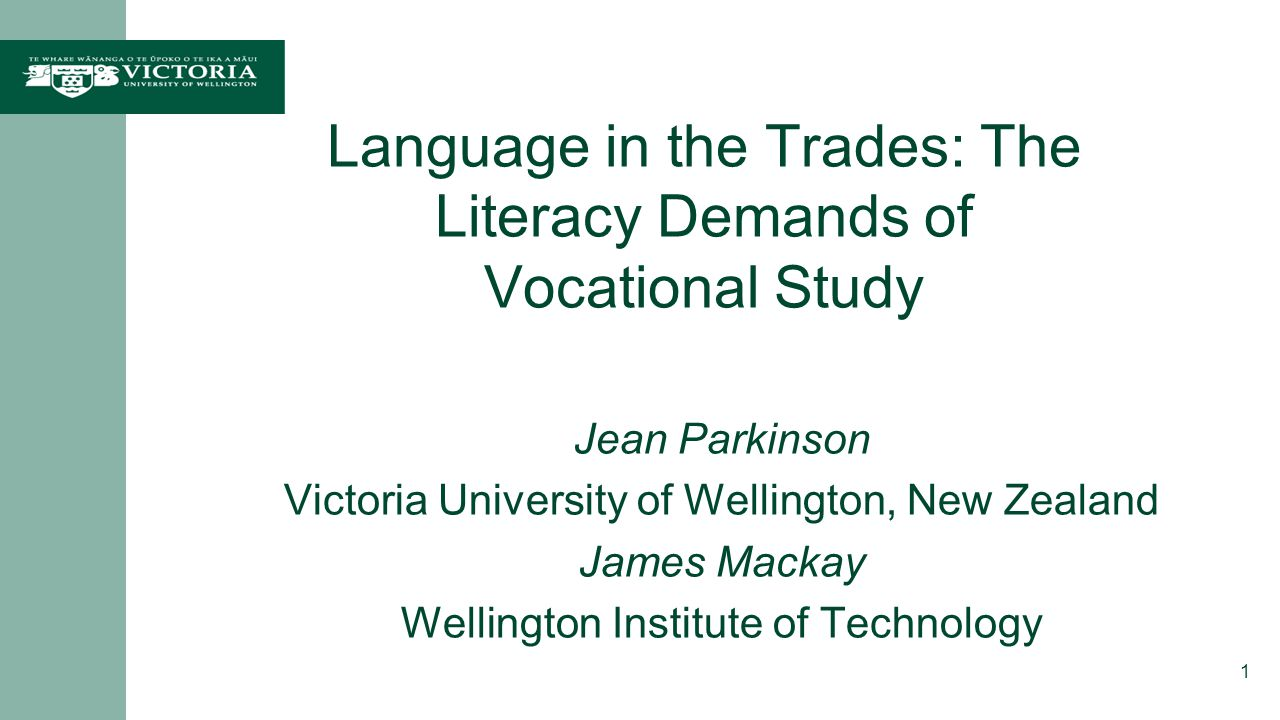 Language in the Trades: The Literacy Demands of Vocational Study Jean Parkinson Victoria University of Wellington, New Zealand James Mackay Wellington Institute of Technology 1
