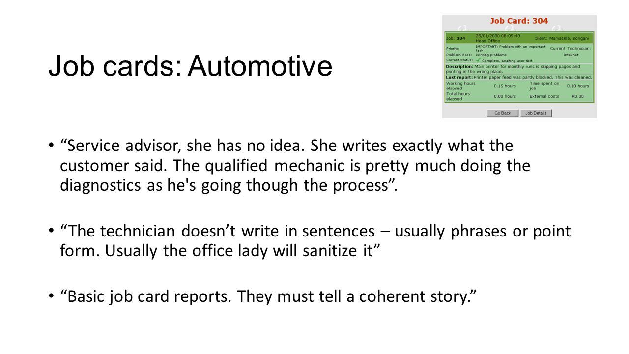 """Job cards: Automotive """"Service advisor, she has no idea. She writes exactly what the customer said. The qualified mechanic is pretty much doing the di"""
