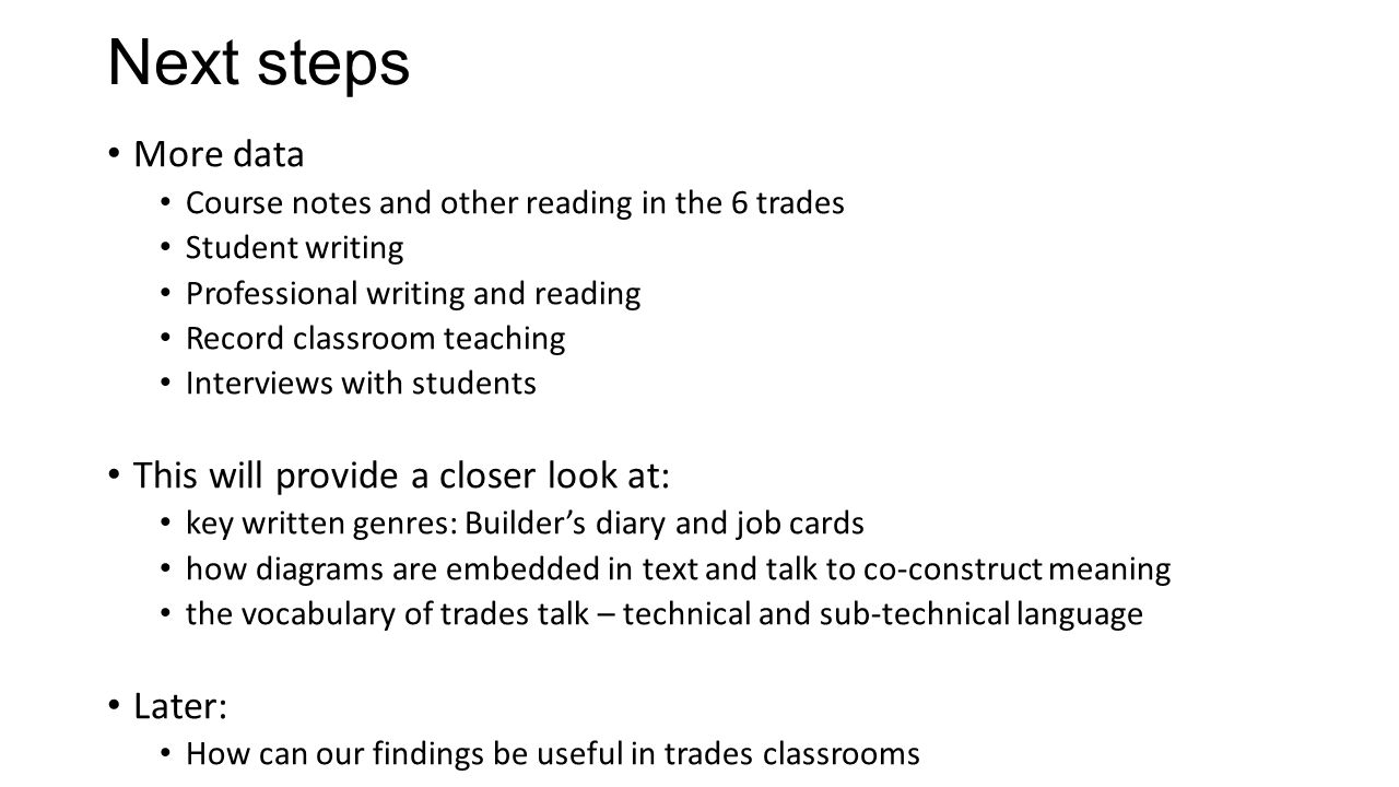 Next steps More data Course notes and other reading in the 6 trades Student writing Professional writing and reading Record classroom teaching Intervi