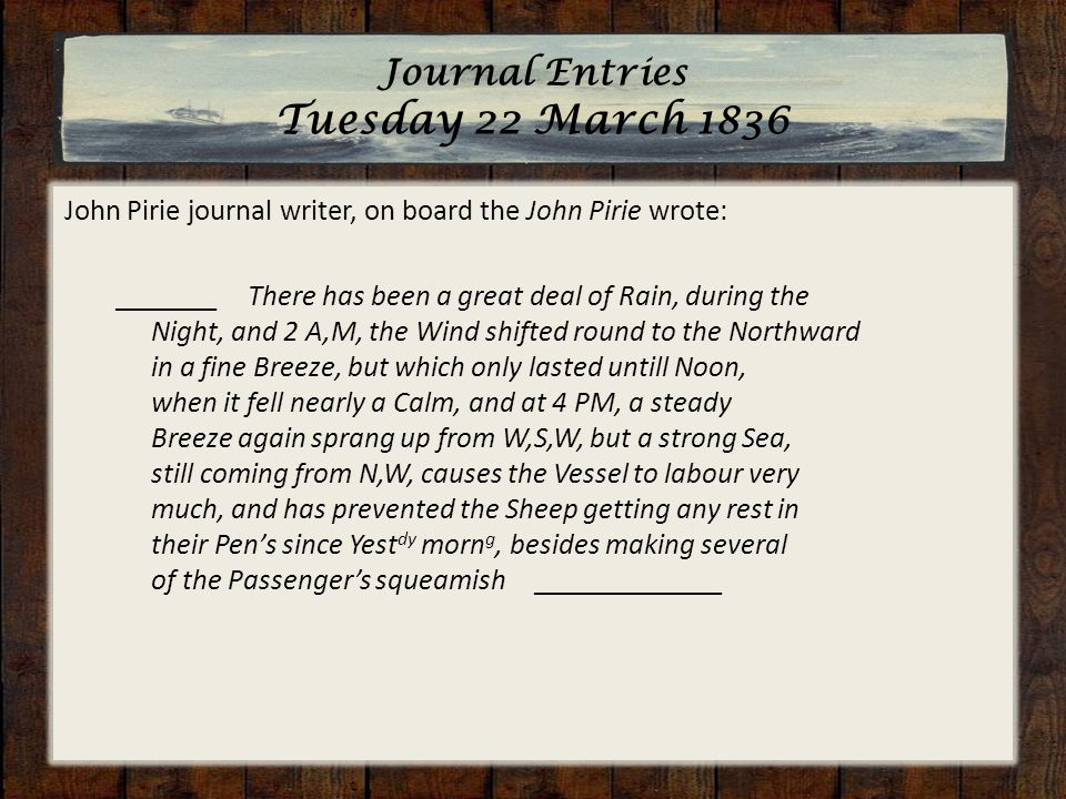 Journal Entries Tuesday 22 March 1836 John Pirie journal writer, on board the John Pirie wrote: _______ There has been a great deal of Rain, during th