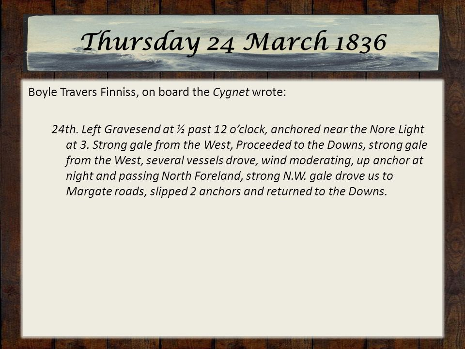 Thursday 24 March 1836 Boyle Travers Finniss, on board the Cygnet wrote: 24th.
