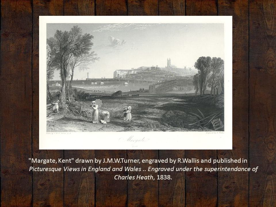 Margate, Kent drawn by J.M.W.Turner, engraved by R.Wallis and published in Picturesque Views in England and Wales..