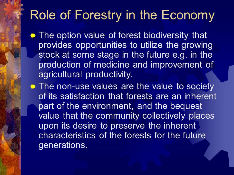 Role of Forestry in the Economy  The option value of forest biodiversity that provides opportunities to utilize the growing stock at some stage in th