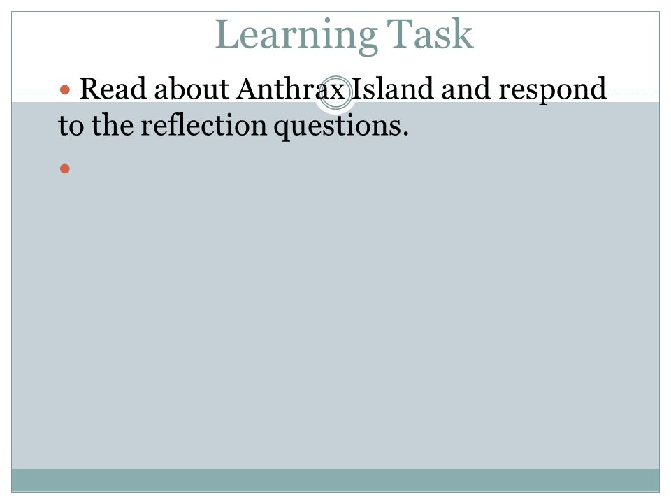 Read about Anthrax Island and respond to the reflection questions. Learning Task