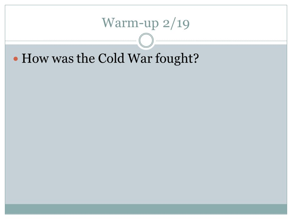 Warm-up 2/19 How was the Cold War fought