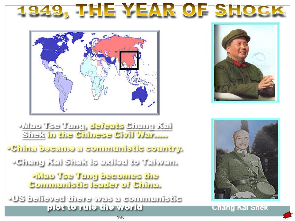 NATO Mao Tse Tung, defeats Chang Kai Shek in the Chinese Civil War…..