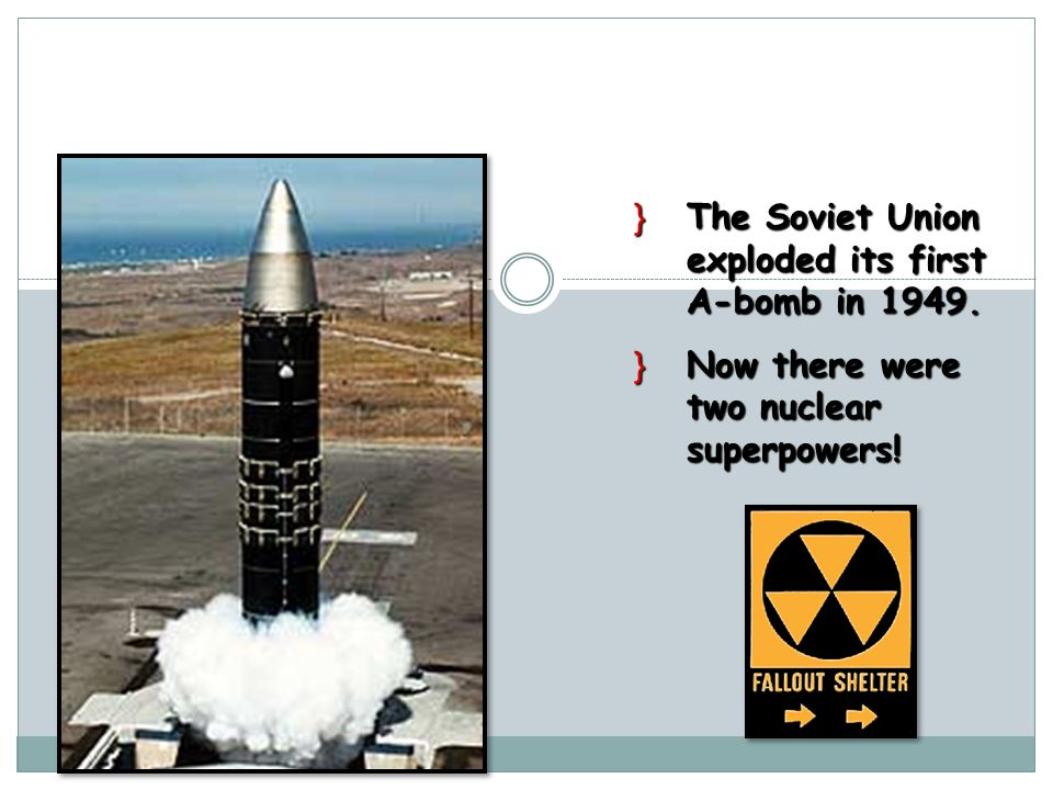 The Arms Race: A Missile Gap }The Soviet Union exploded its first A-bomb in 1949.