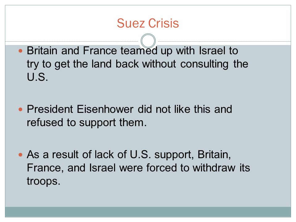 Suez Crisis Britain and France teamed up with Israel to try to get the land back without consulting the U.S.