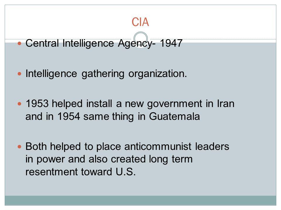 CIA Central Intelligence Agency- 1947 Intelligence gathering organization.