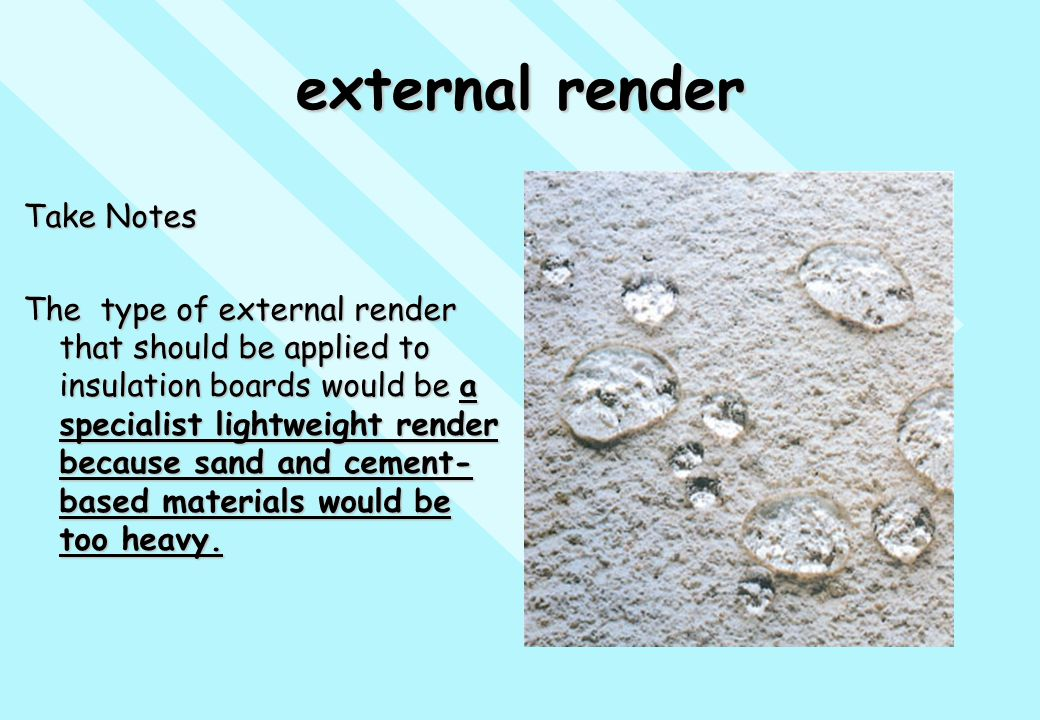 external render Take Notes The type of external render that should be applied to insulation boards would be a specialist lightweight render because sa