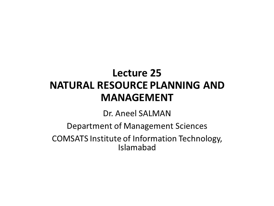 Lecture 25 NATURAL RESOURCE PLANNING AND MANAGEMENT Dr.