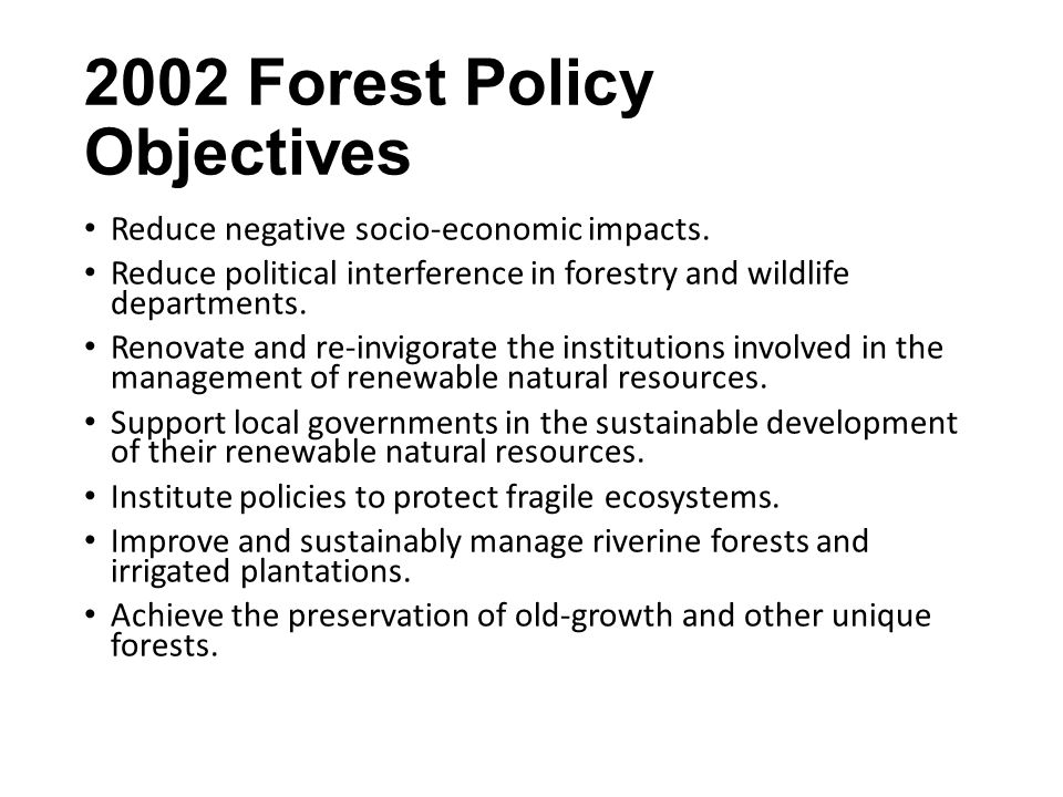 2002 Forest Policy Objectives Reduce negative socio-economic impacts.