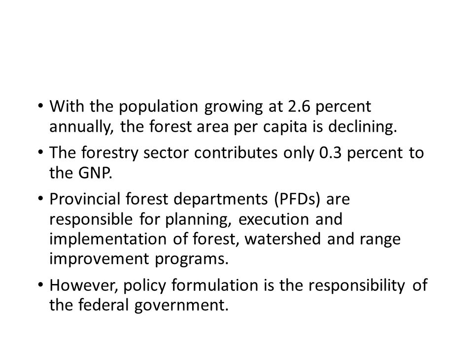 With the population growing at 2.6 percent annually, the forest area per capita is declining.