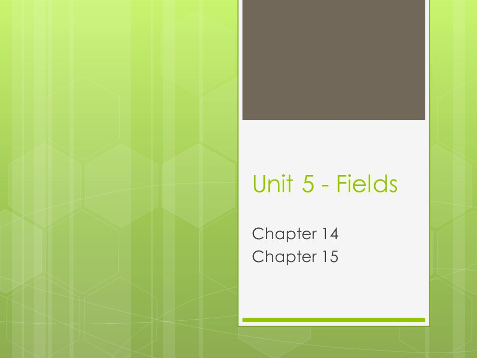 Unit 5 - Fields Chapter 14 Chapter 15