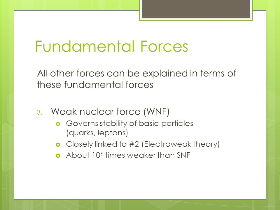 Fundamental Forces All other forces can be explained in terms of these fundamental forces 3.