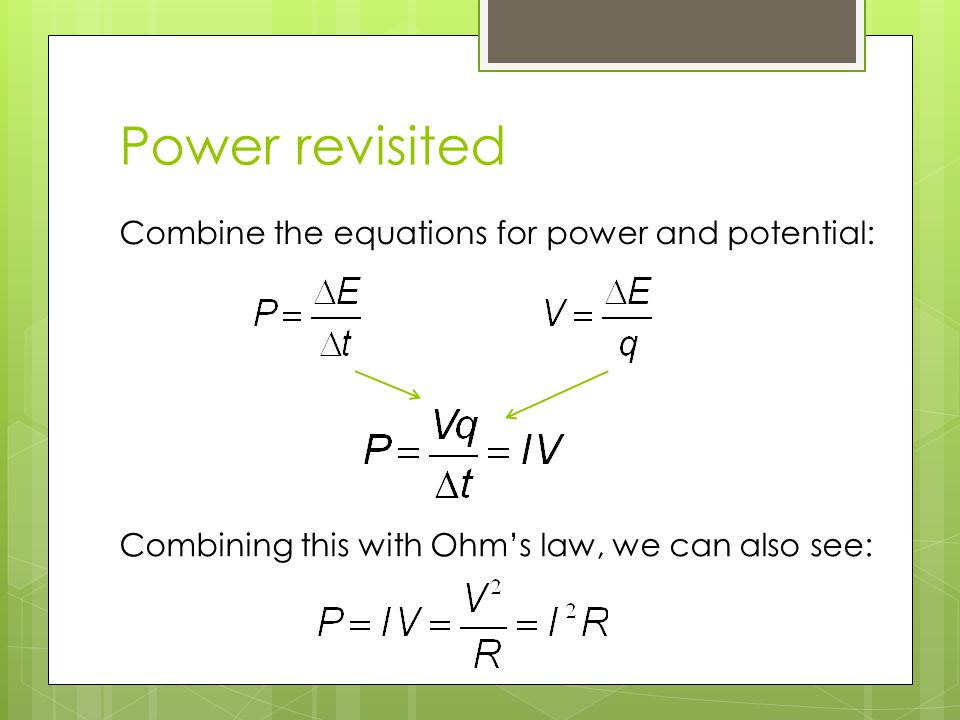 Power revisited Combining this with Ohm's law, we can also see: Combine the equations for power and potential: