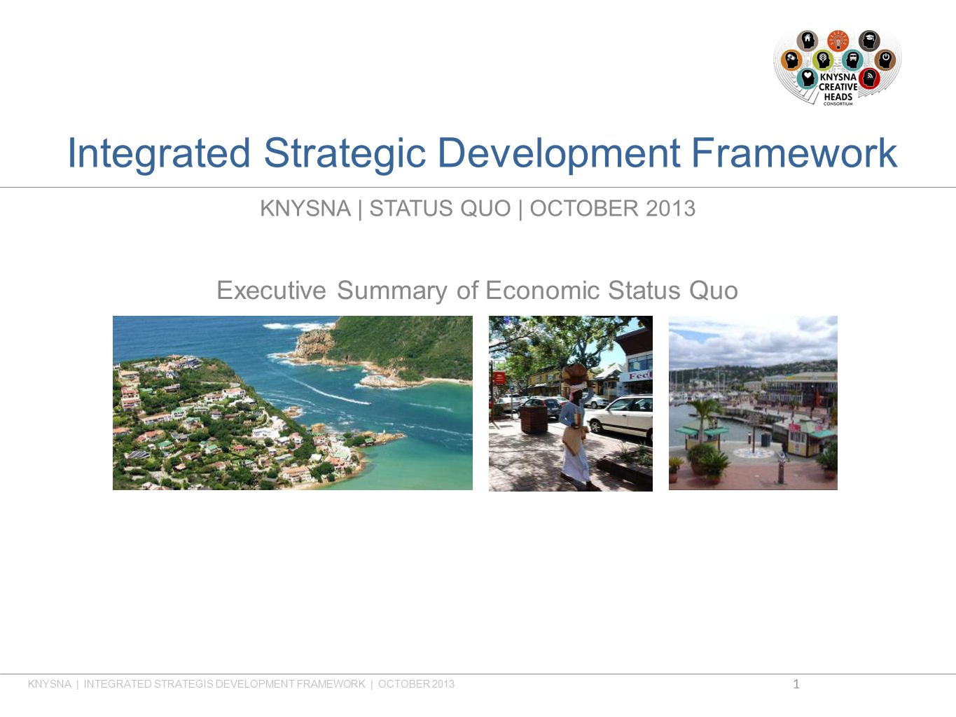 Integrated Strategic Development Framework KNYSNA | STATUS QUO | OCTOBER 2013 Executive Summary of Economic Status Quo KNYSNA | INTEGRATED STRATEGIS DEVELOPMENT FRAMEWORK | OCTOBER 2013 1