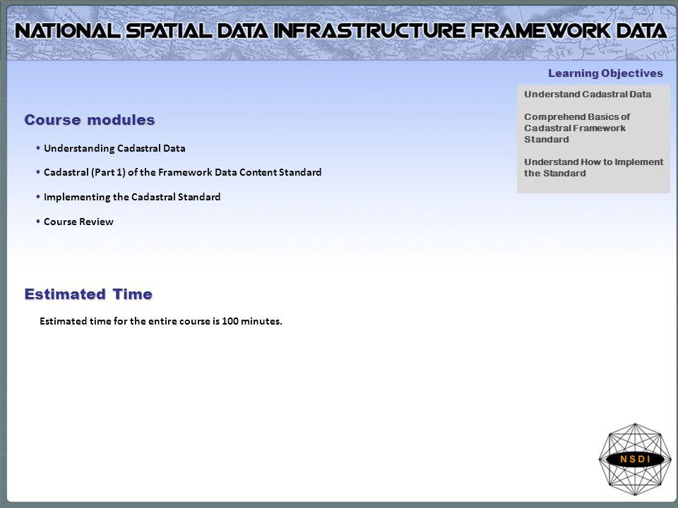 Course modules Understanding Cadastral Data Cadastral (Part 1) of the Framework Data Content Standard Implementing the Cadastral Standard Course Revie