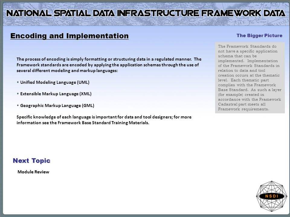 The Bigger Picture The Framework Standards do not have a specific application schema that can be implemented. Implementation of the Framework Standard