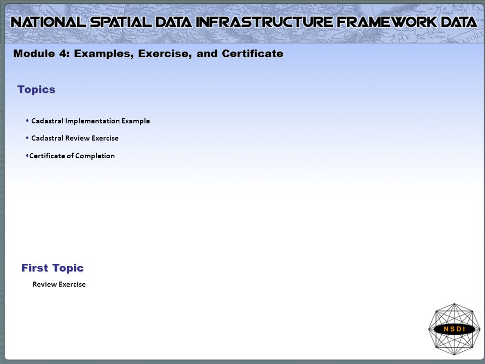 Module 4: Examples, Exercise, and Certificate Topics Cadastral Implementation Example Cadastral Review Exercise Certificate of Completion First Topic Review Exercise