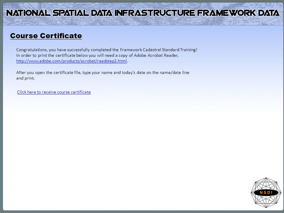 Course Certificate Click here to receive course certificate Congratulations, you have successfully completed the Framework Cadastral Standard Training