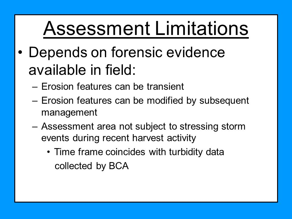 Assessment Limitations Depends on forensic evidence available in field: –Erosion features can be transient –Erosion features can be modified by subseq