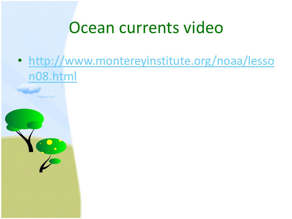 Ocean currents video http://www.montereyinstitute.org/noaa/lesso n08.html http://www.montereyinstitute.org/noaa/lesso n08.html