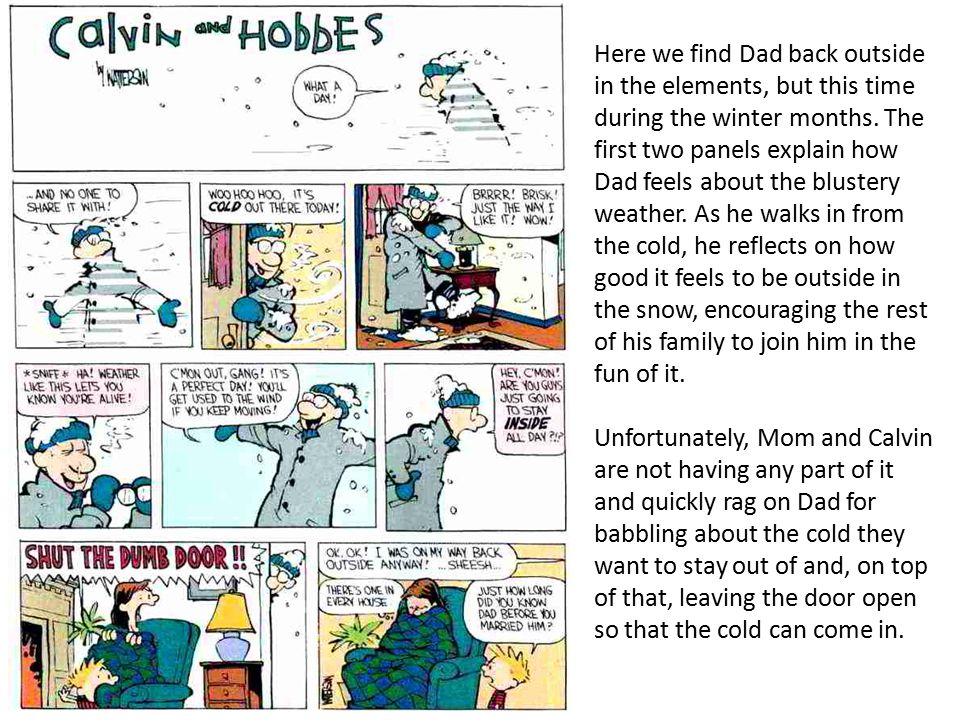 Here we find Dad back outside in the elements, but this time during the winter months. The first two panels explain how Dad feels about the blustery w