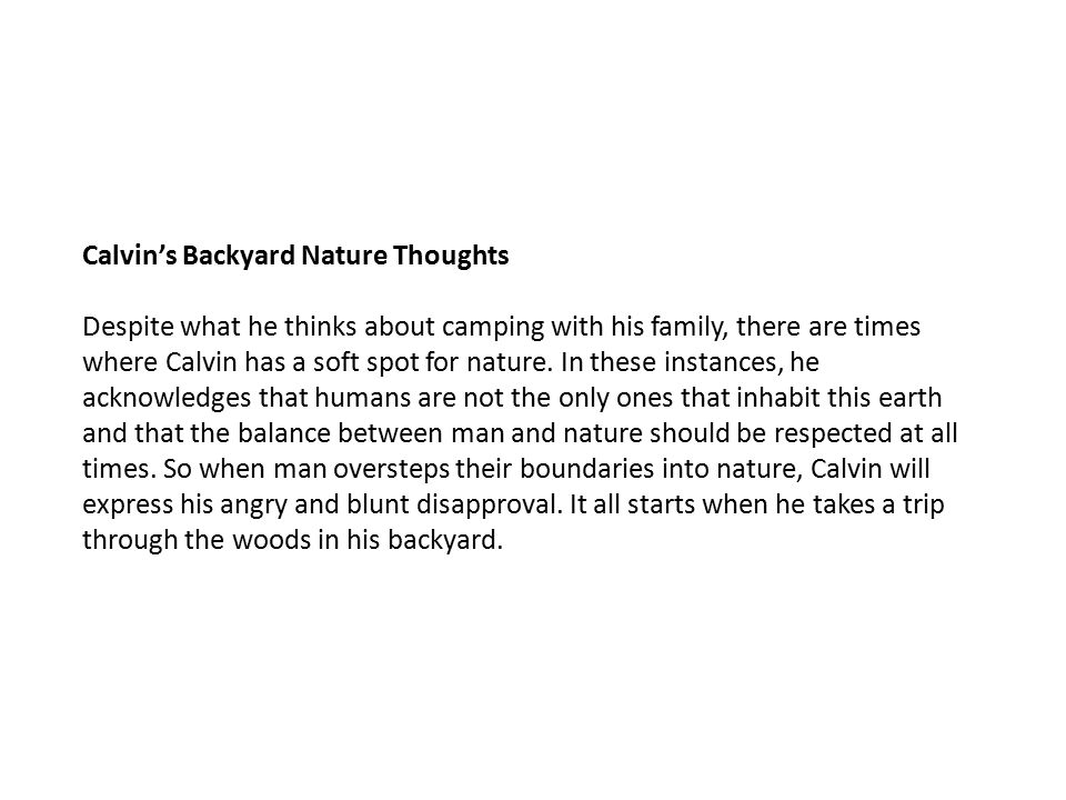 Calvin's Backyard Nature Thoughts Despite what he thinks about camping with his family, there are times where Calvin has a soft spot for nature. In th