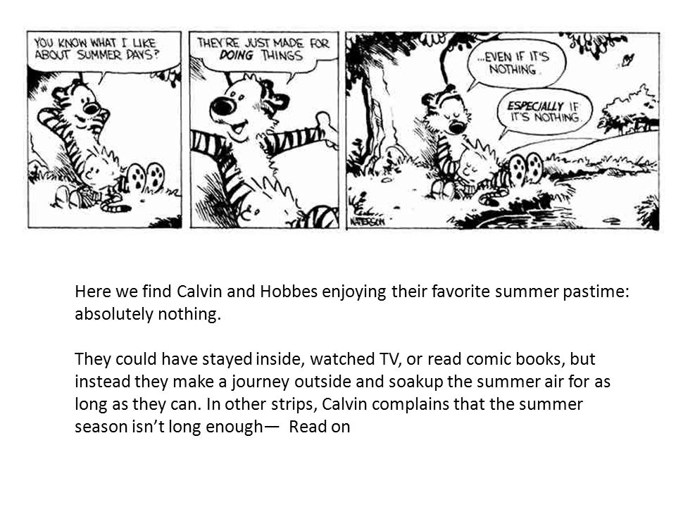 Here we find Calvin and Hobbes enjoying their favorite summer pastime: absolutely nothing. They could have stayed inside, watched TV, or read comic bo