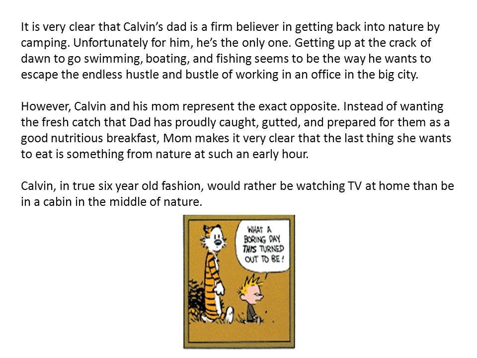 It is very clear that Calvin's dad is a firm believer in getting back into nature by camping.