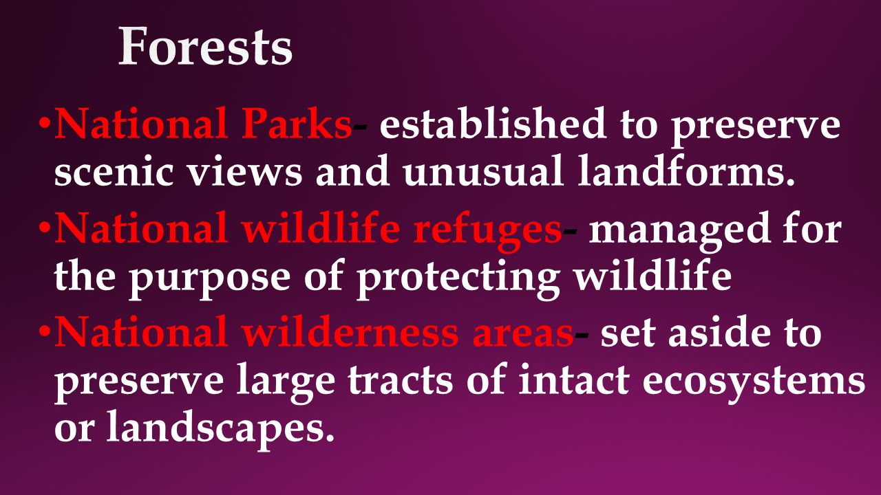 National Parks- established to preserve scenic views and unusual landforms.