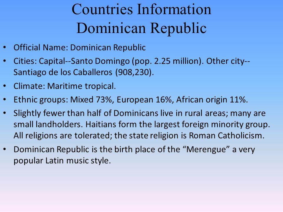 Countries Information Dominican Republic Official Name: Dominican Republic Cities: Capital--Santo Domingo (pop. 2.25 million). Other city-- Santiago d