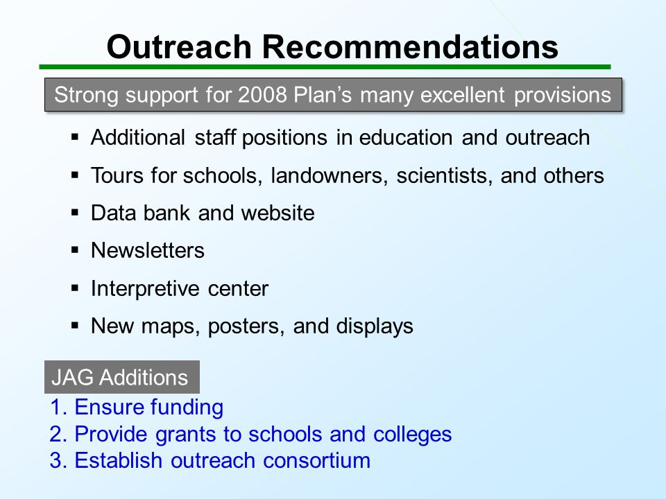 Outreach Recommendations Strong support for 2008 Plan's many excellent provisions  Additional staff positions in education and outreach  Tours for s