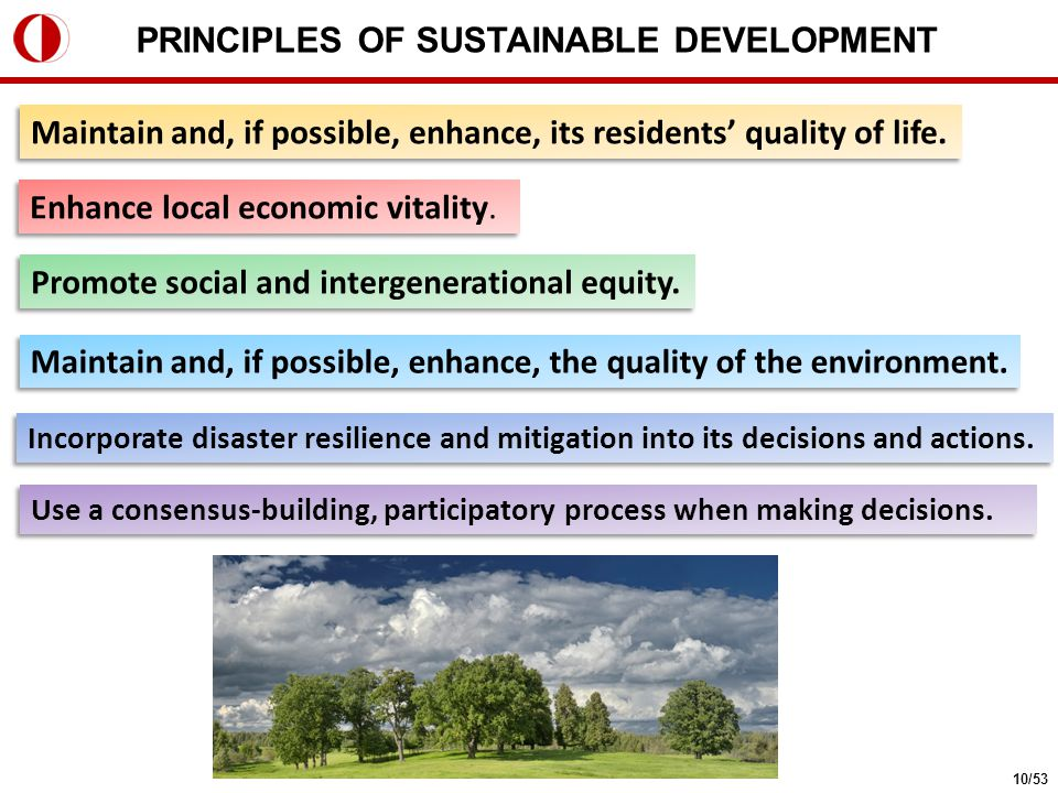PRINCIPLES OF SUSTAINABLE DEVELOPMENT Maintain and, if possible, enhance, its residents' quality of life.