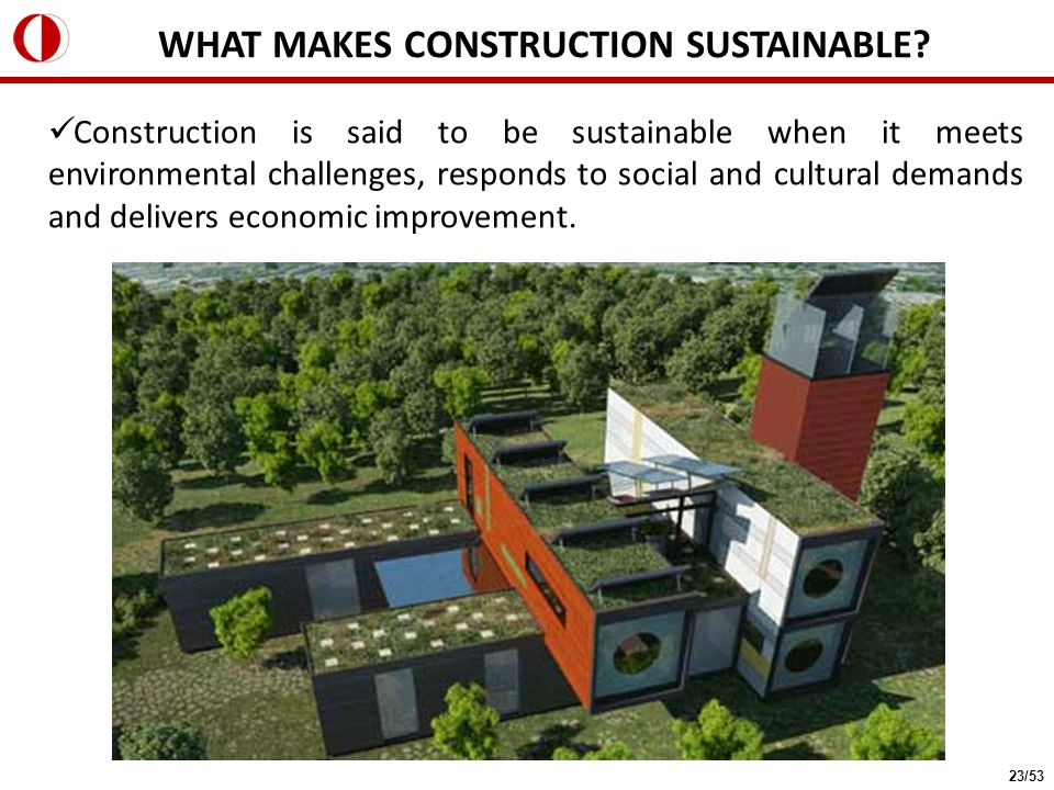 Construction is said to be sustainable when it meets environmental challenges, responds to social and cultural demands and delivers economic improveme
