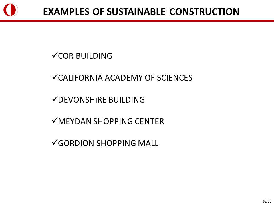 EXAMPLES OF SUSTAINABLE CONSTRUCTION COR BUILDING CALIFORNIA ACADEMY OF SCIENCES DEVONSHıRE BUILDING MEYDAN SHOPPING CENTER GORDION SHOPPING MALL 36/53