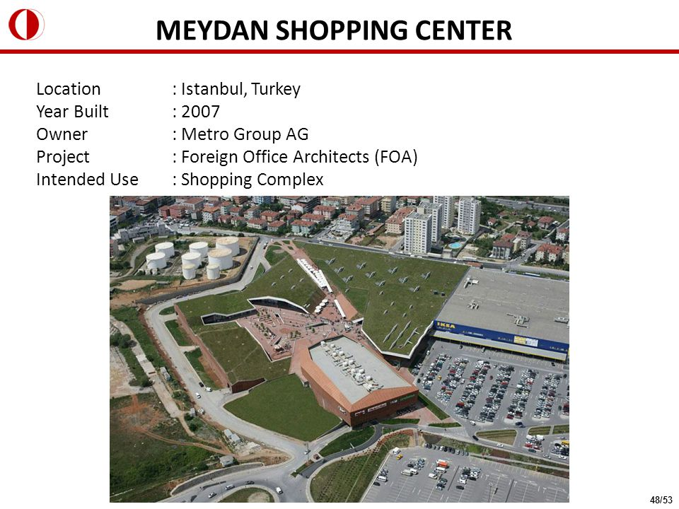 Location: Istanbul, Turkey Year Built: 2007 Owner: Metro Group AG Project: Foreign Office Architects (FOA) Intended Use: Shopping Complex MEYDAN SHOPPING CENTER 48/53