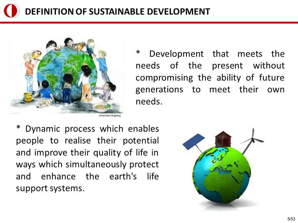 * Development that meets the needs of the present without compromising the ability of future generations to meet their own needs. DEFINITION OF SUSTAI
